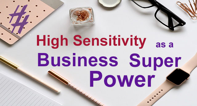 High Sensitivity as Business Super Power